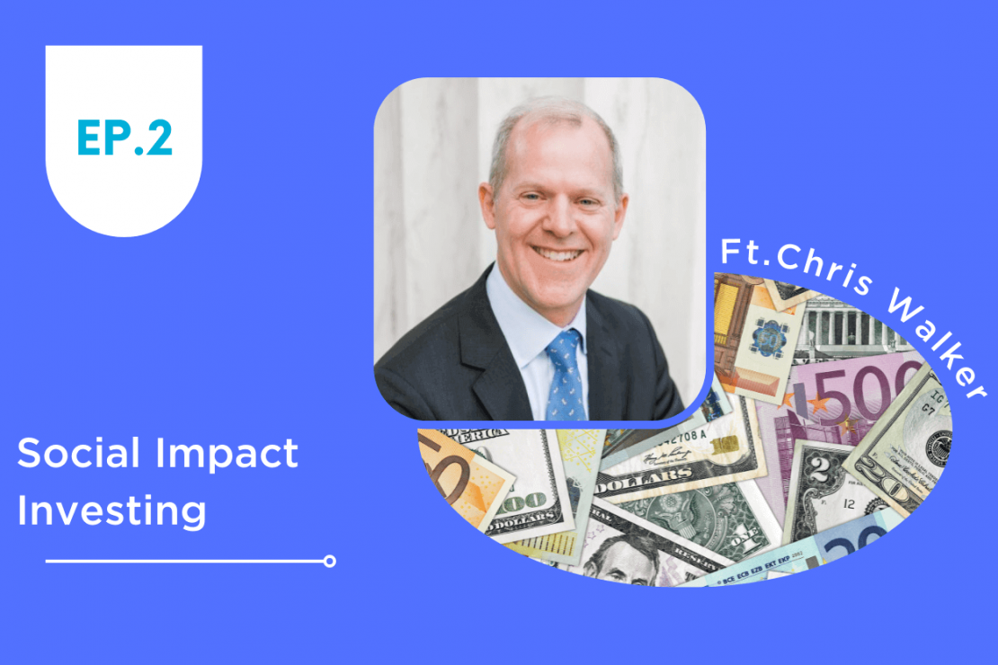 EPISODE 2: SOCIAL IMPACT INVESTING: CHRIS WALKER, SOCIAL INNOVATIONS DIRECTOR, MERCY CORPS